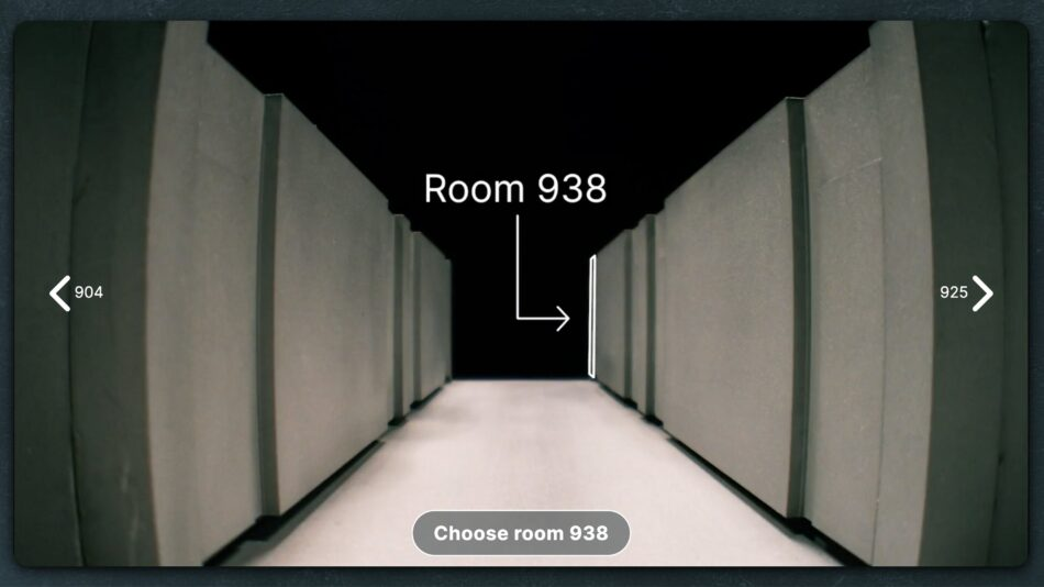 View of a dark hotel corridor. It is a miniature model of The Metropole Hotel. A white arrow in the distance points right to a door. The text above the arrow reads Room 938. At the bottom of the image a round button reads 'Choose Room 938. To the left an arrow reads '904' to the right an arrow reads '925'